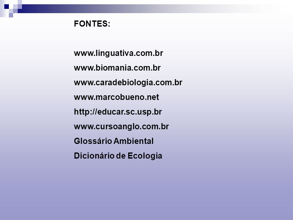 FONTES: www.linguativa.com.br. www.biomania.com.br. www.caradebiologia.com.br. www.marcobueno.net.