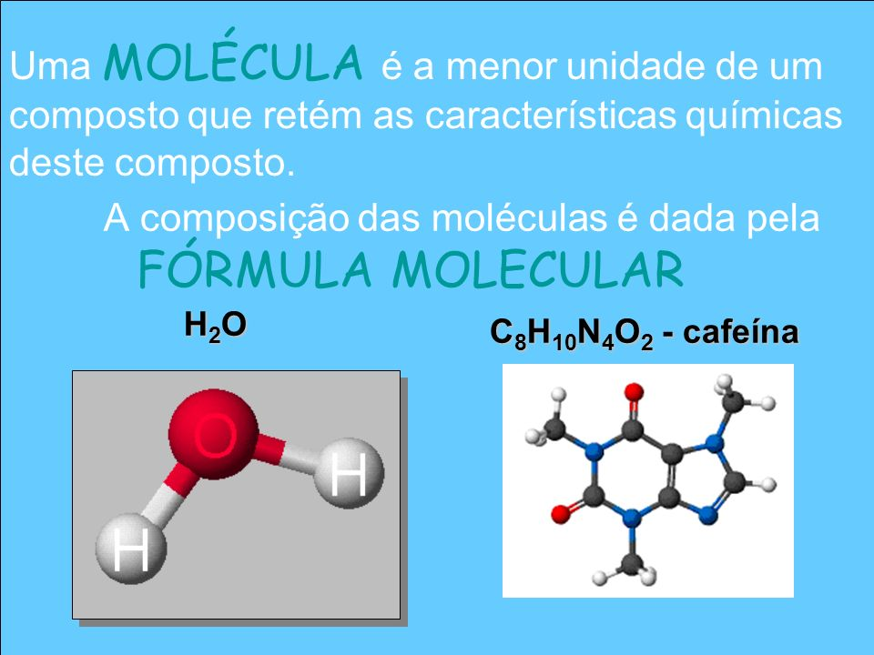 A composição das moléculas é dada pela FÓRMULA MOLECULAR