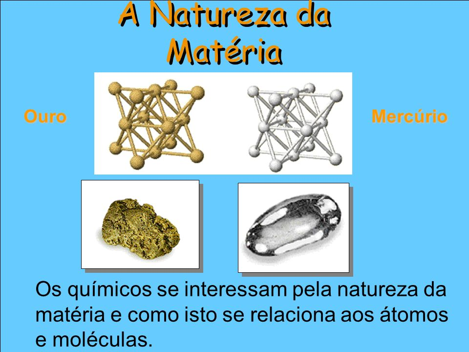 A Natureza da MatériaOuro.Mercúrio.