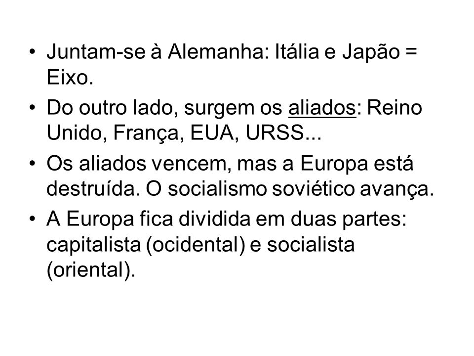 Juntam-se à Alemanha: Itália e Japão = Eixo.