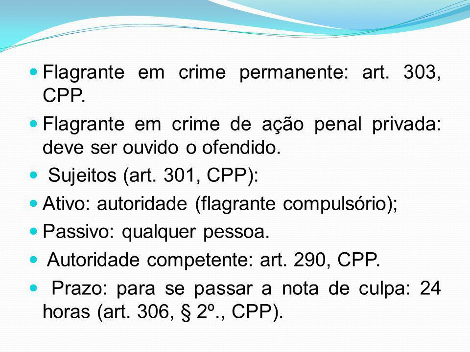 Flagrante em crime permanente: art. 303, CPP.