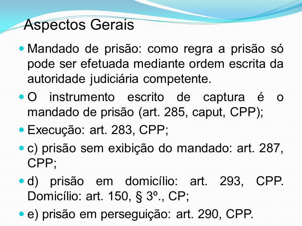 Aspectos GeraisMandado de prisão: como regra a prisão só pode ser efetuada mediante ordem escrita da autoridade judiciária competente.