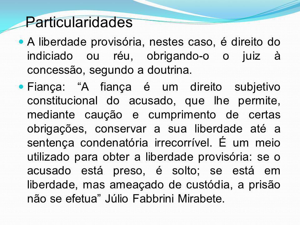 ParticularidadesA liberdade provisória, nestes caso, é direito do indiciado ou réu, obrigando-o o juiz à concessão, segundo a doutrina.