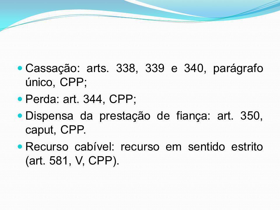 Cassação: arts. 338, 339 e 340, parágrafo único, CPP;