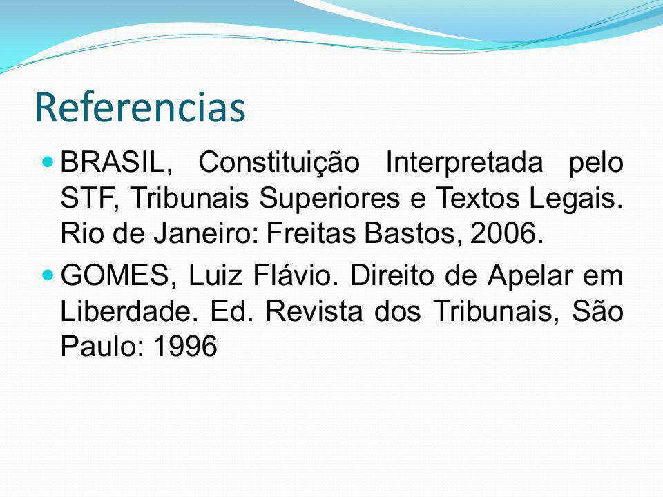 Referencias BRASIL, Constituição Interpretada pelo STF, Tribunais Superiores e Textos Legais. Rio de Janeiro: Freitas Bastos, 2006.