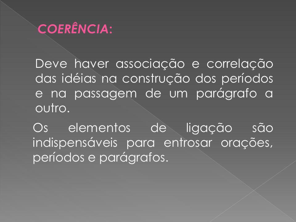 COERÊNCIA: Deve haver associação e correlação das idéias na construção dos períodos e na passagem de um parágrafo a outro.