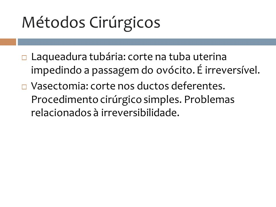 Métodos CirúrgicosLaqueadura tubária: corte na tuba uterina impedindo a passagem do ovócito. É irreversível.