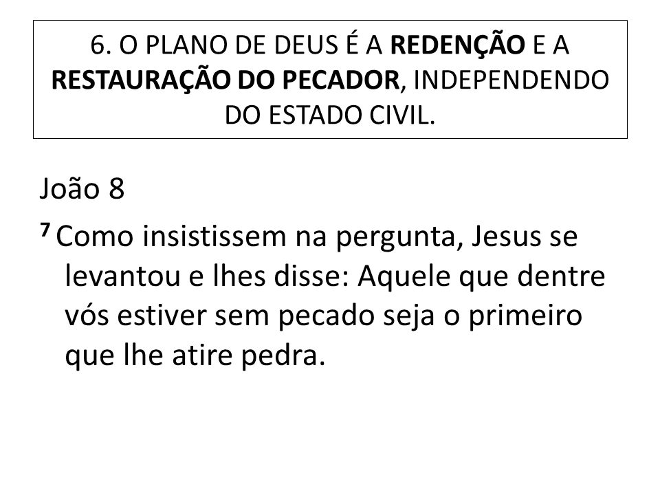 6. O PLANO DE DEUS É A REDENÇÃO E A RESTAURAÇÃO DO PECADOR, INDEPENDENDO DO ESTADO CIVIL.