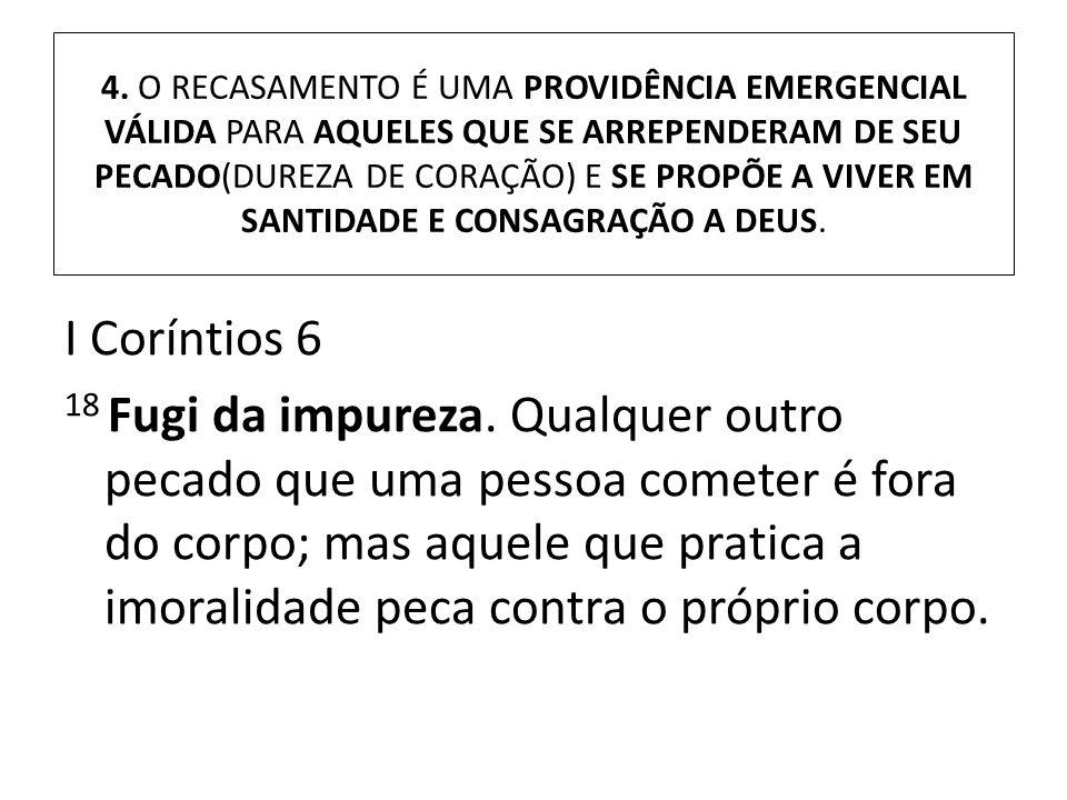 4. O RECASAMENTO É UMA PROVIDÊNCIA EMERGENCIAL VÁLIDA PARA AQUELES QUE SE ARREPENDERAM DE SEU PECADO(DUREZA DE CORAÇÃO) E SE PROPÕE A VIVER EM SANTIDADE E CONSAGRAÇÃO A DEUS.