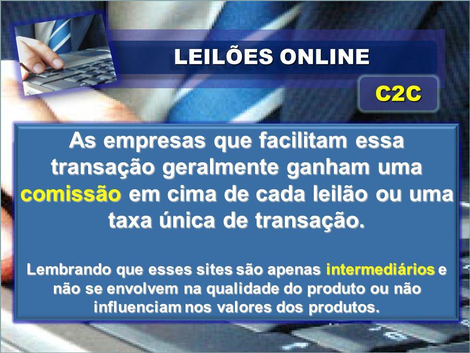 LEILÕES ONLINEC2C. As empresas que facilitam essa transação geralmente ganham uma comissão em cima de cada leilão ou uma taxa única de transação.