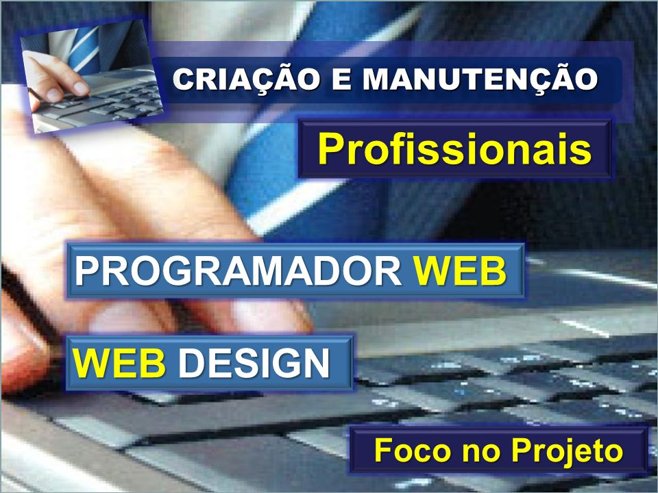 Profissionais PROGRAMADOR WEB WEB DESIGN Foco no Projeto