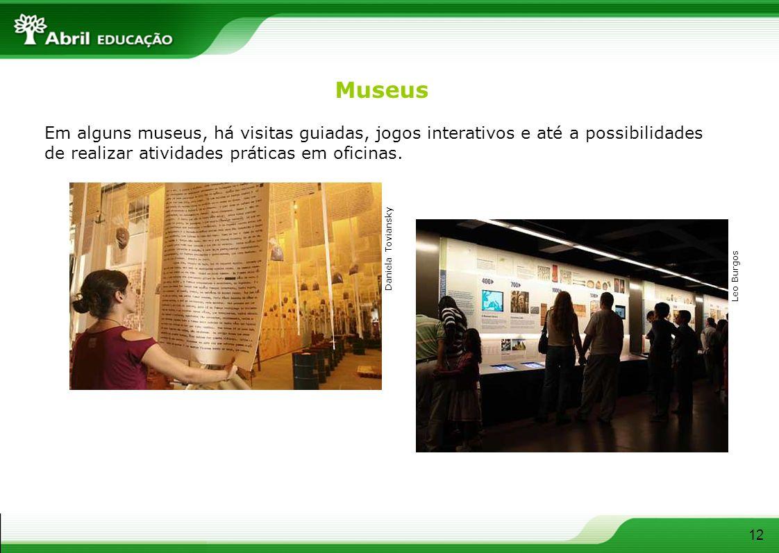 MuseusEm alguns museus, há visitas guiadas, jogos interativos e até a possibilidades de realizar atividades práticas em oficinas.