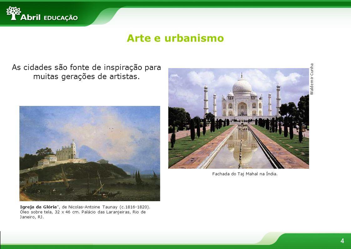 Arte e urbanismo As cidades são fonte de inspiração para muitas gerações de artistas. Waldemir Cunha.