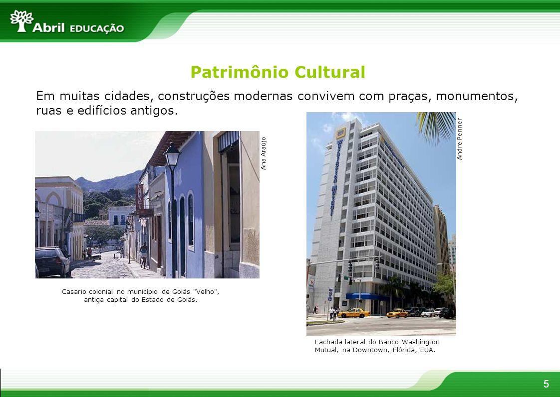Patrimônio Cultural Em muitas cidades, construções modernas convivem com praças, monumentos, ruas e edifícios antigos.