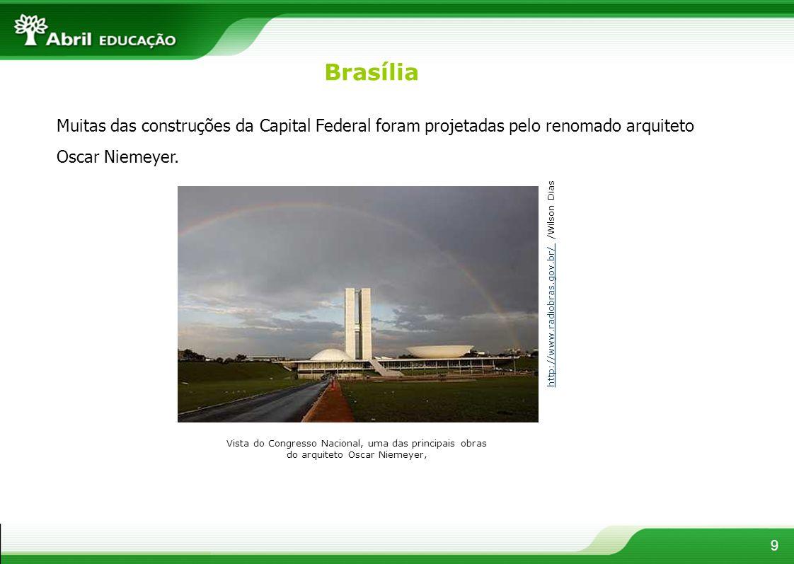 BrasíliaMuitas das construções da Capital Federal foram projetadas pelo renomado arquiteto Oscar Niemeyer.