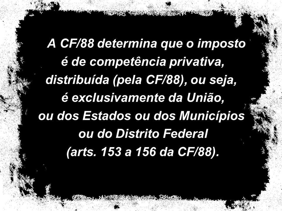 A CF/88 determina que o imposto