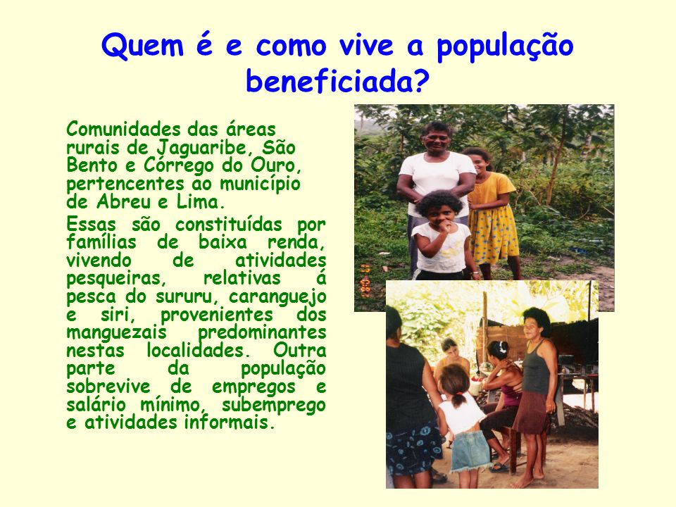 Quem é e como vive a população beneficiada