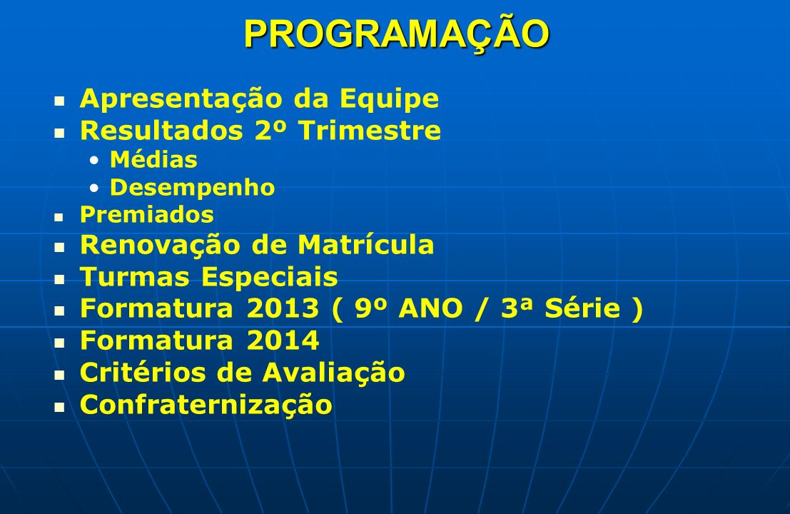 PROGRAMAÇÃO Apresentação da Equipe Resultados 2º Trimestre