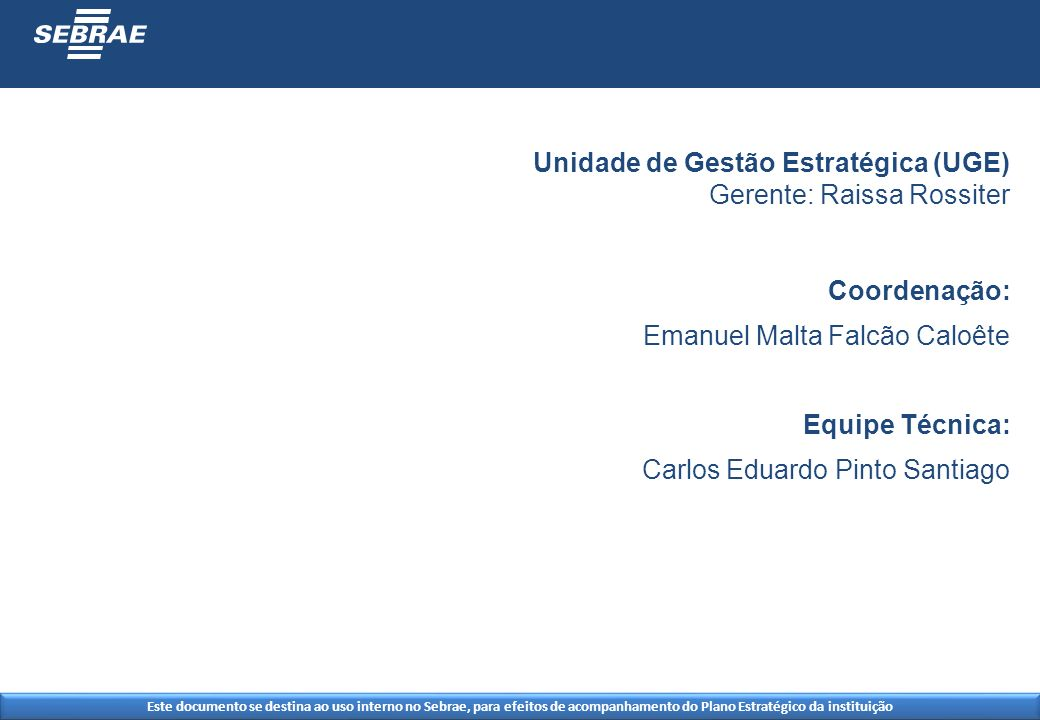 Unidade de Gestão Estratégica (UGE) Gerente: Raissa Rossiter Coordenação: