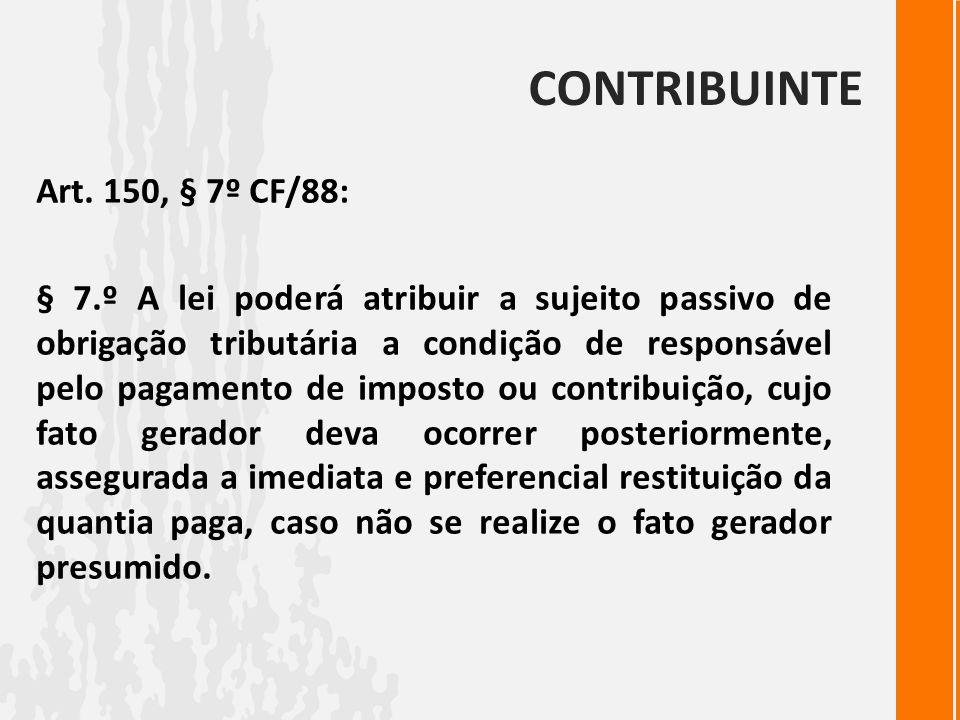 CONTRIBUINTE Art. 150, § 7º CF/88: