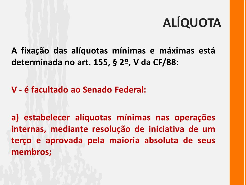 ALÍQUOTAA fixação das alíquotas mínimas e máximas está determinada no art. 155, § 2º, V da CF/88: V - é facultado ao Senado Federal: