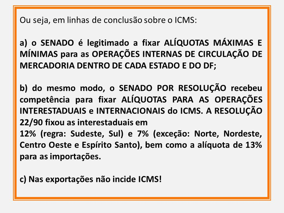 Ou seja, em linhas de conclusão sobre o ICMS:
