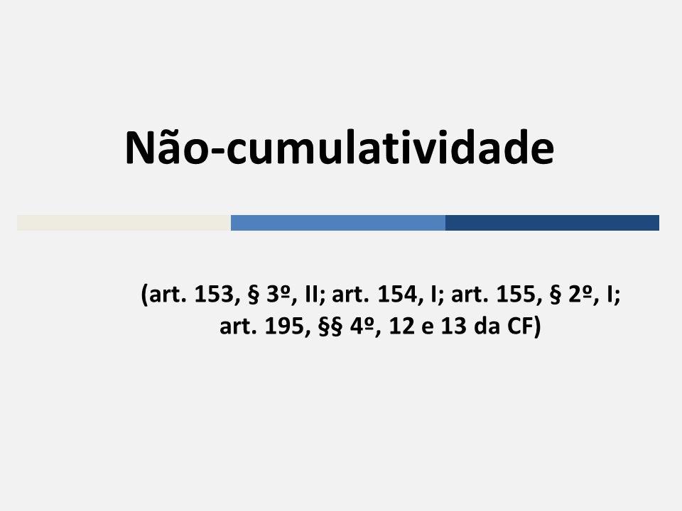Não-cumulatividade (art. 153, § 3º, II; art. 154, I; art