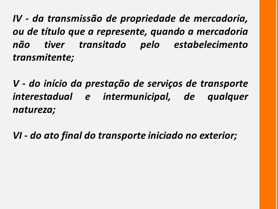 IV - da transmissão de propriedade de mercadoria, ou de título que a represente, quando a mercadoria não tiver transitado pelo estabelecimento transmitente;