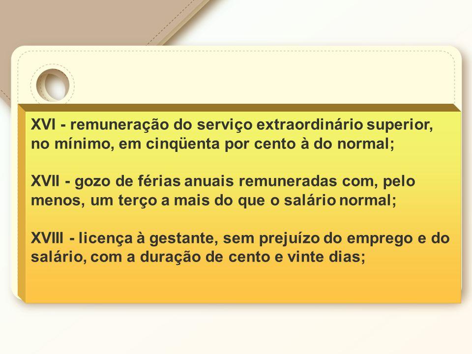 XVI - remuneração do serviço extraordinário superior, no mínimo, em cinqüenta por cento à do normal;
