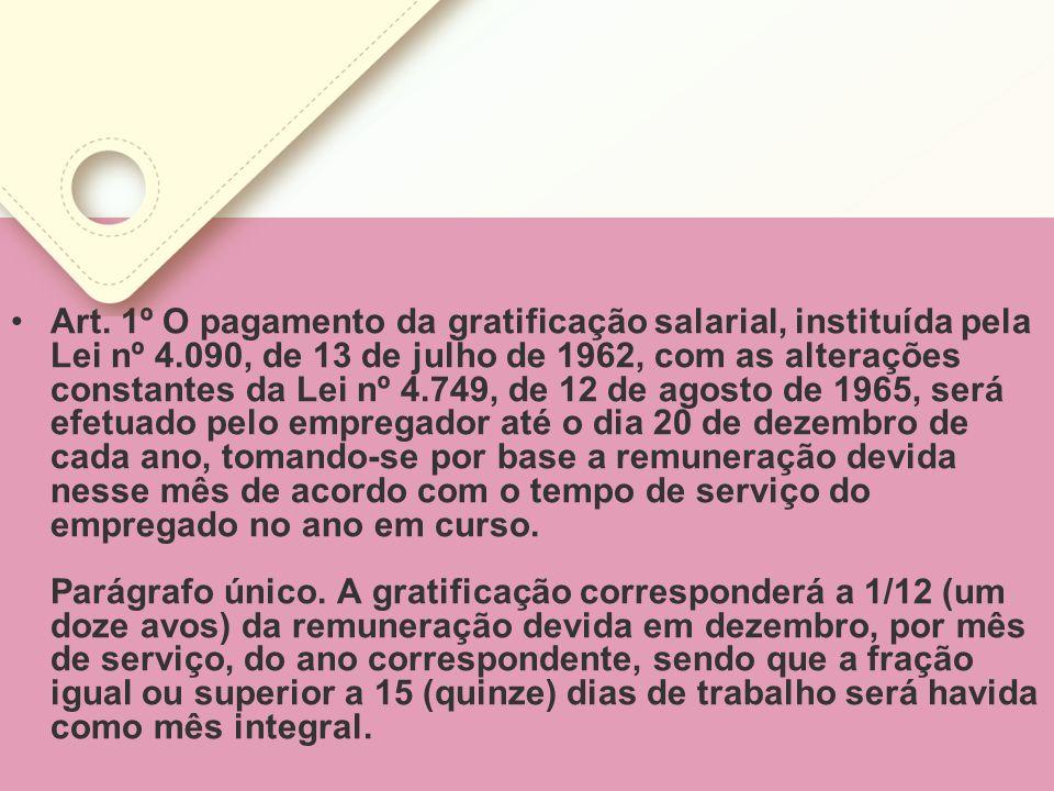Art. 1º O pagamento da gratificação salarial, instituída pela Lei nº 4
