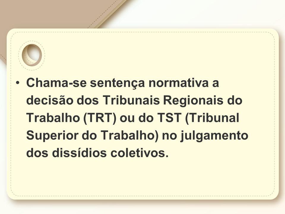 Chama-se sentença normativa a decisão dos Tribunais Regionais do Trabalho (TRT) ou do TST (Tribunal Superior do Trabalho) no julgamento dos dissídios coletivos.