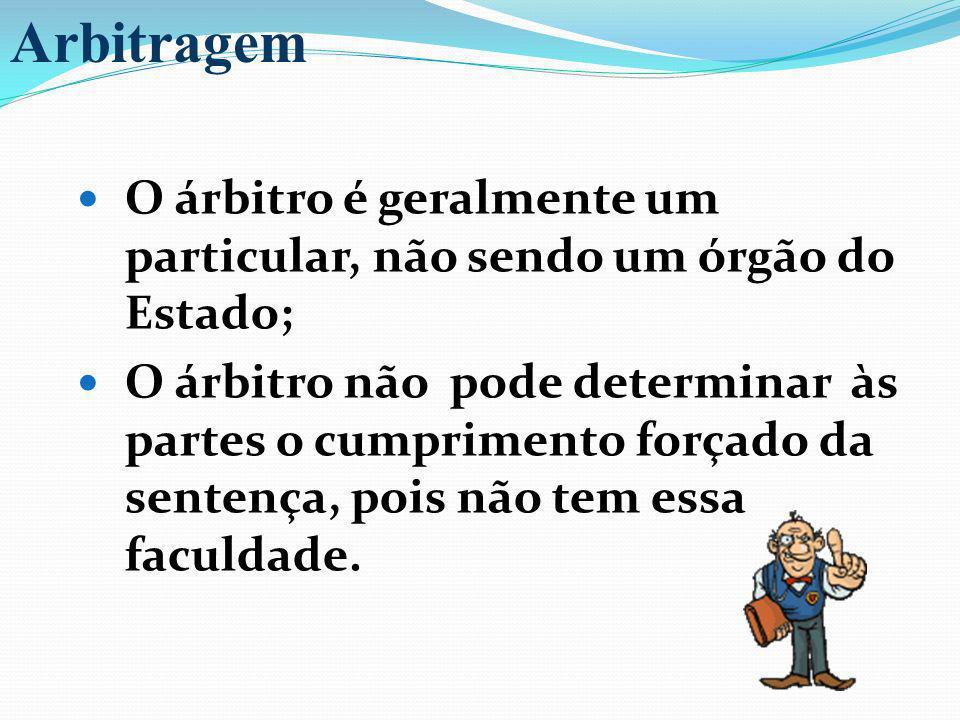ArbitragemO árbitro é geralmente um particular, não sendo um órgão do Estado;