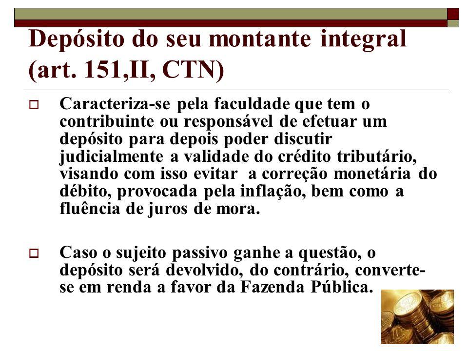 Depósito do seu montante integral (art. 151,II, CTN)