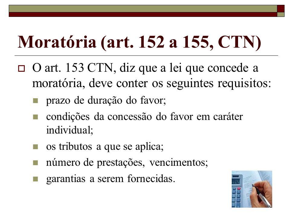 Moratória (art. 152 a 155, CTN)O art. 153 CTN, diz que a lei que concede a moratória, deve conter os seguintes requisitos: