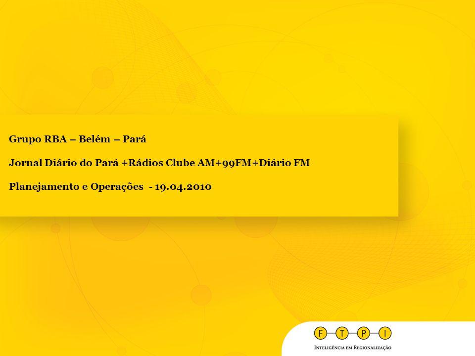 Grupo RBA – Belém – Pará Jornal Diário do Pará +Rádios Clube AM+99FM+Diário FM.