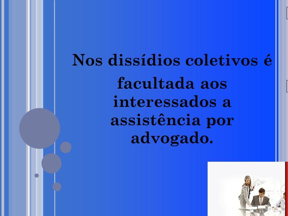 20/05/09 Nos dissídios coletivos é facultada aos interessados a assistência por advogado.