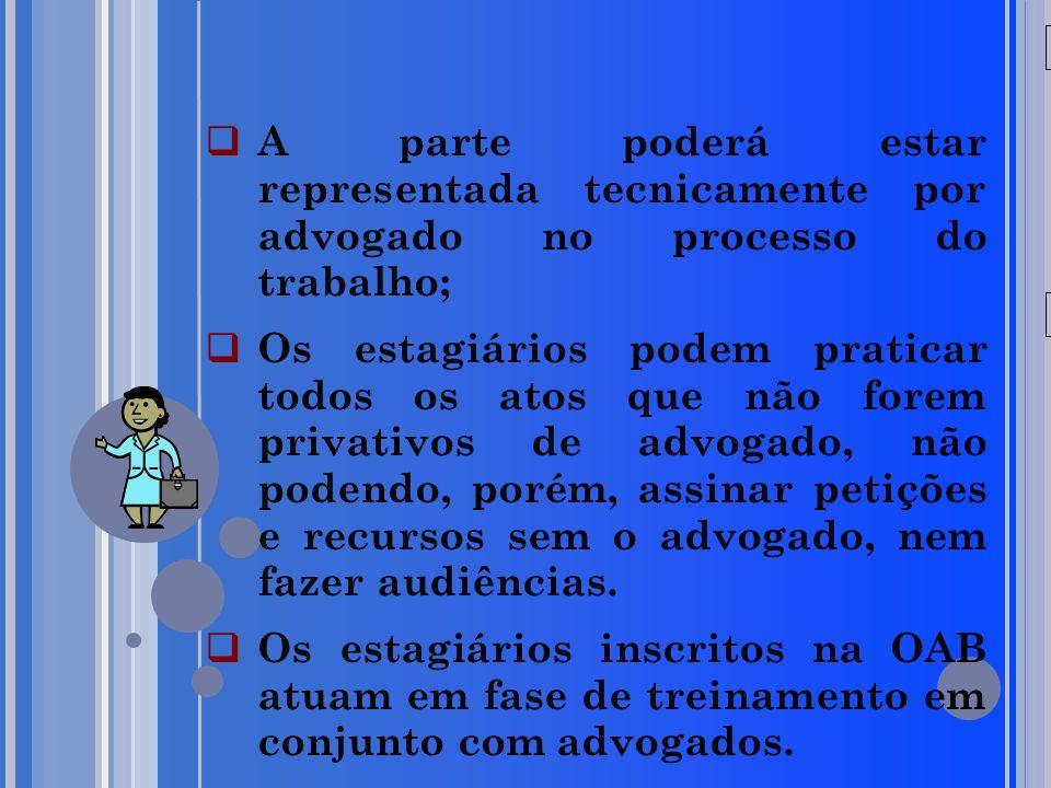 20/05/09 A parte poderá estar representada tecnicamente por advogado no processo do trabalho;