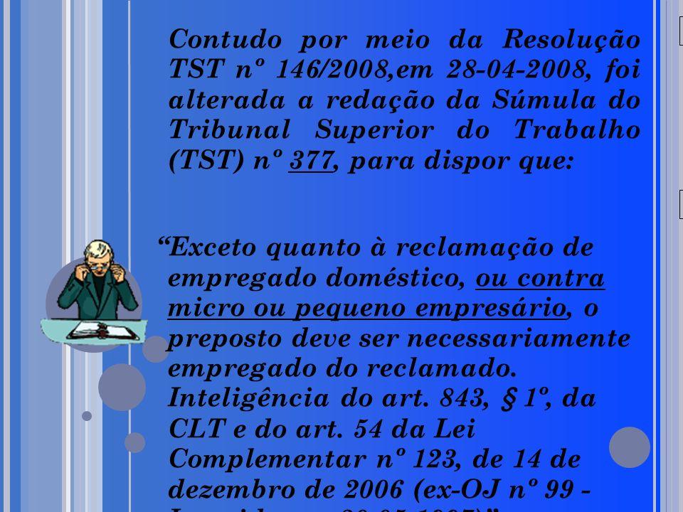 Contudo por meio da Resolução TST nº 146/2008,em 28-04-2008, foi alterada a redação da Súmula do Tribunal Superior do Trabalho (TST) nº 377, para dispor que: