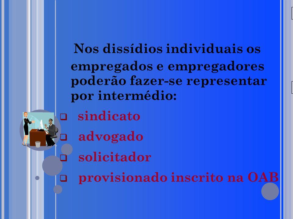 20/05/09 Nos dissídios individuais os empregados e empregadores poderão fazer-se representar por intermédio: