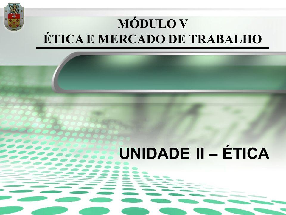 MÓDULO V ÉTICA E MERCADO DE TRABALHO