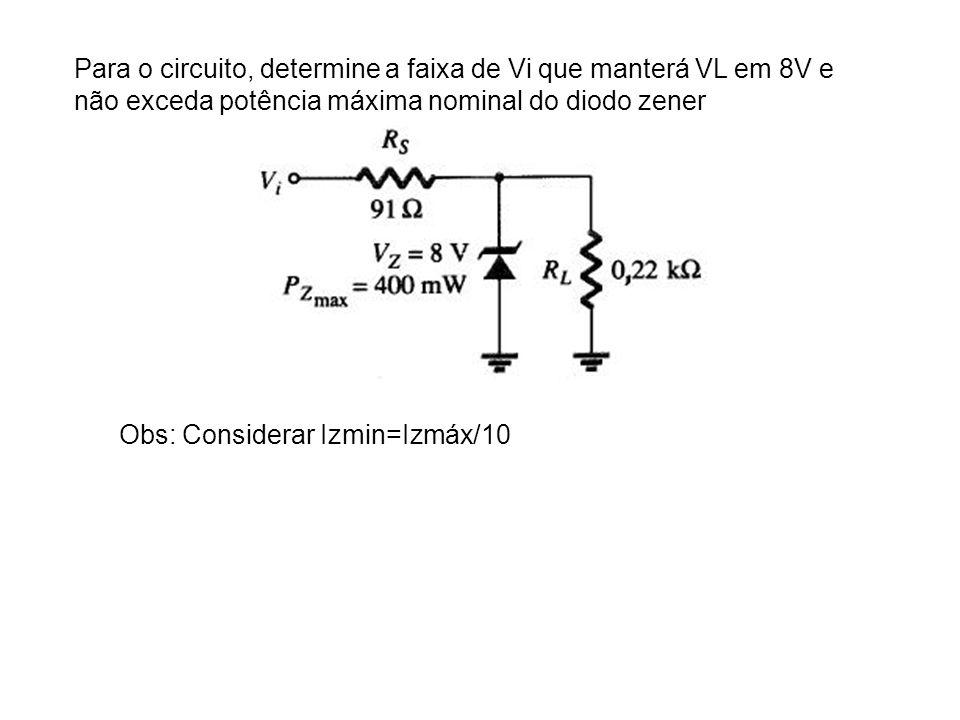 Para o circuito, determine a faixa de Vi que manterá VL em 8V e