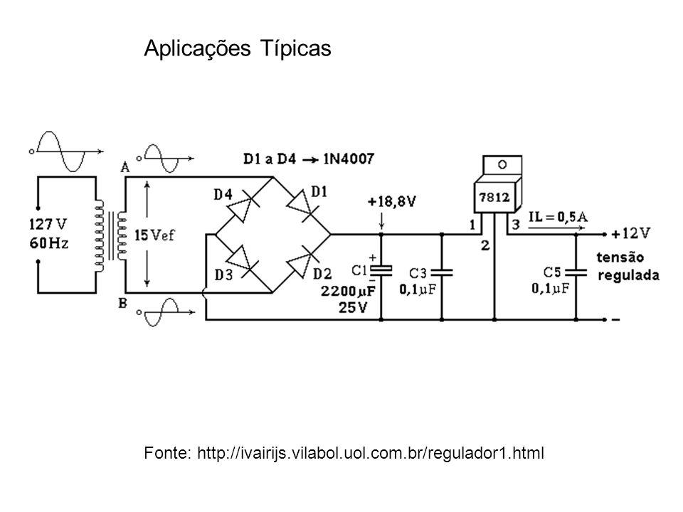 Aplicações Típicas Fonte: http://ivairijs.vilabol.uol.com.br/regulador1.html