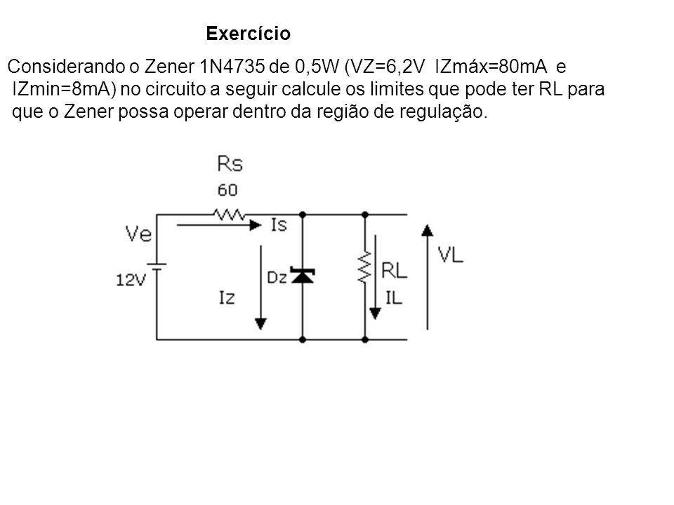 Exercício Considerando o Zener 1N4735 de 0,5W (VZ=6,2V IZmáx=80mA e. IZmin=8mA) no circuito a seguir calcule os limites que pode ter RL para.