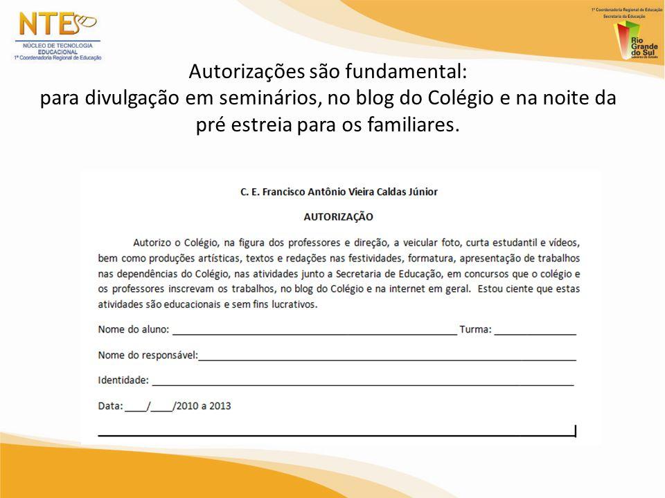 Autorizações são fundamental: para divulgação em seminários, no blog do Colégio e na noite da pré estreia para os familiares.