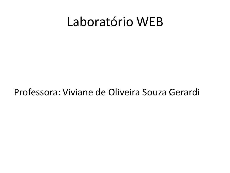 Laboratório WEB Professora: Viviane de Oliveira Souza Gerardi