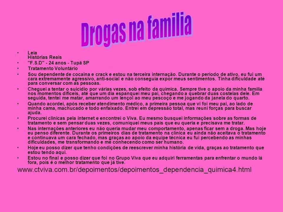 Drogas na familiaLeia Histórias Reais. F.S.D - 24 anos - Tupã SP. Tratamento Voluntário.
