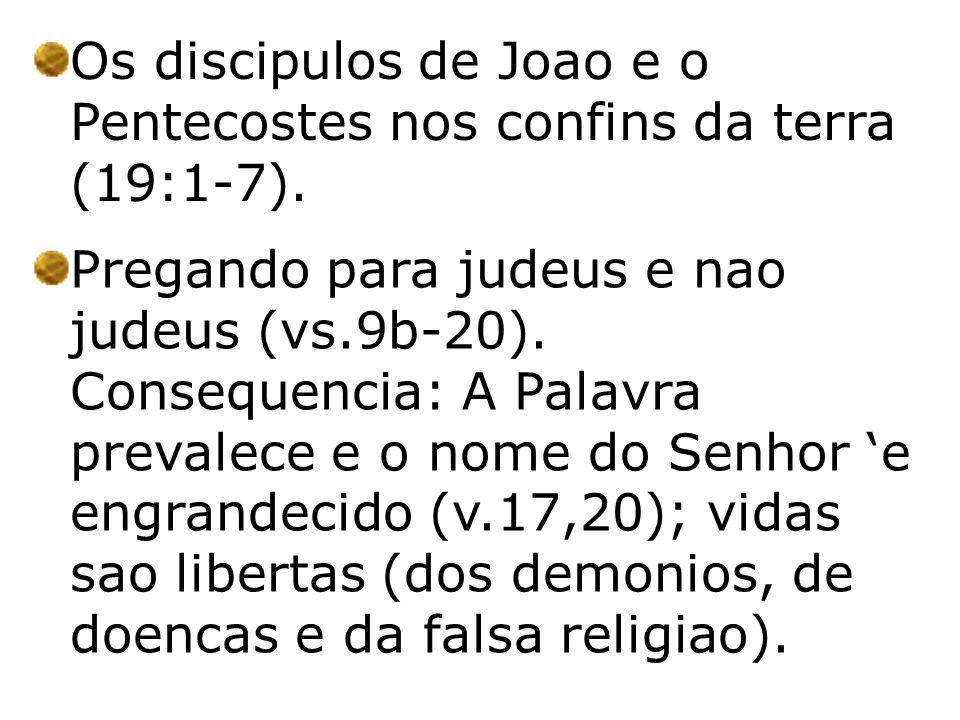 Os discipulos de Joao e o Pentecostes nos confins da terra (19:1-7).
