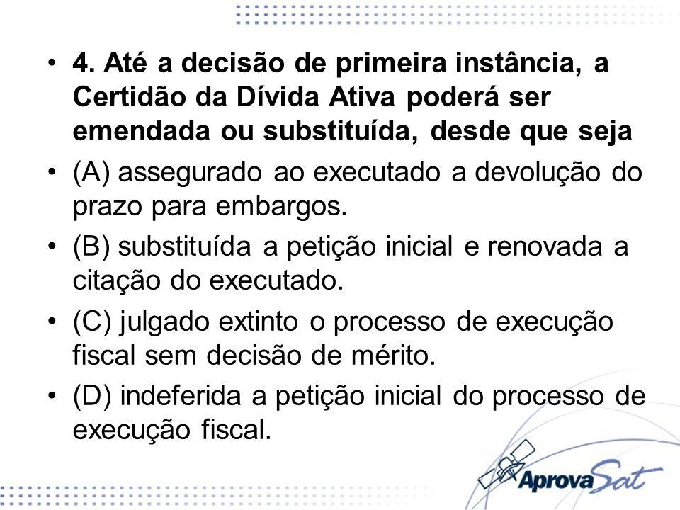 4. Até a decisão de primeira instância, a Certidão da Dívida Ativa poderá ser emendada ou substituída, desde que seja