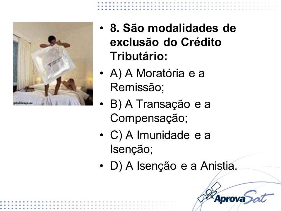 8. São modalidades de exclusão do Crédito Tributário: