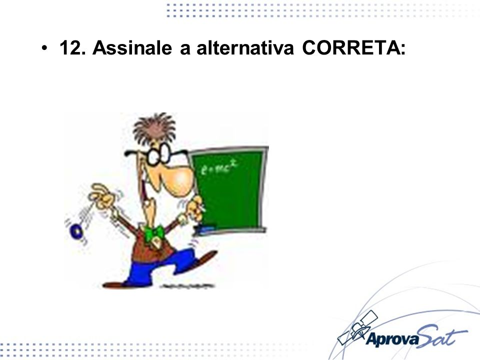 12. Assinale a alternativa CORRETA: